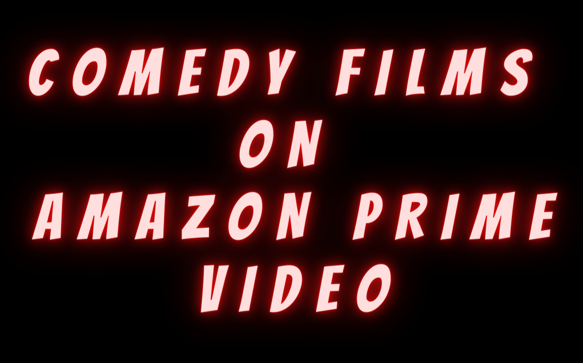 COMEDY FILMS ON AMAZON PRIME VIDEO