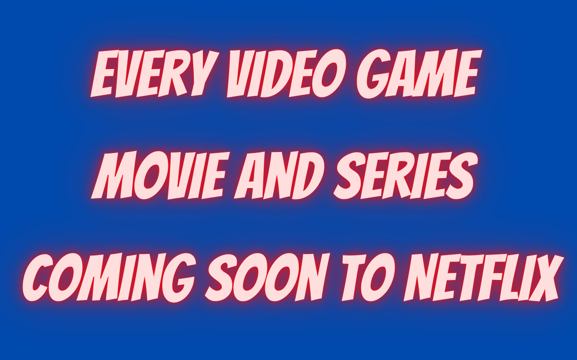 Every Video Game Movie and Series Coming Soon to Netflix