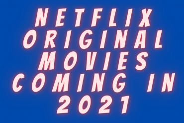 Netflix Original Movies Coming in 2021