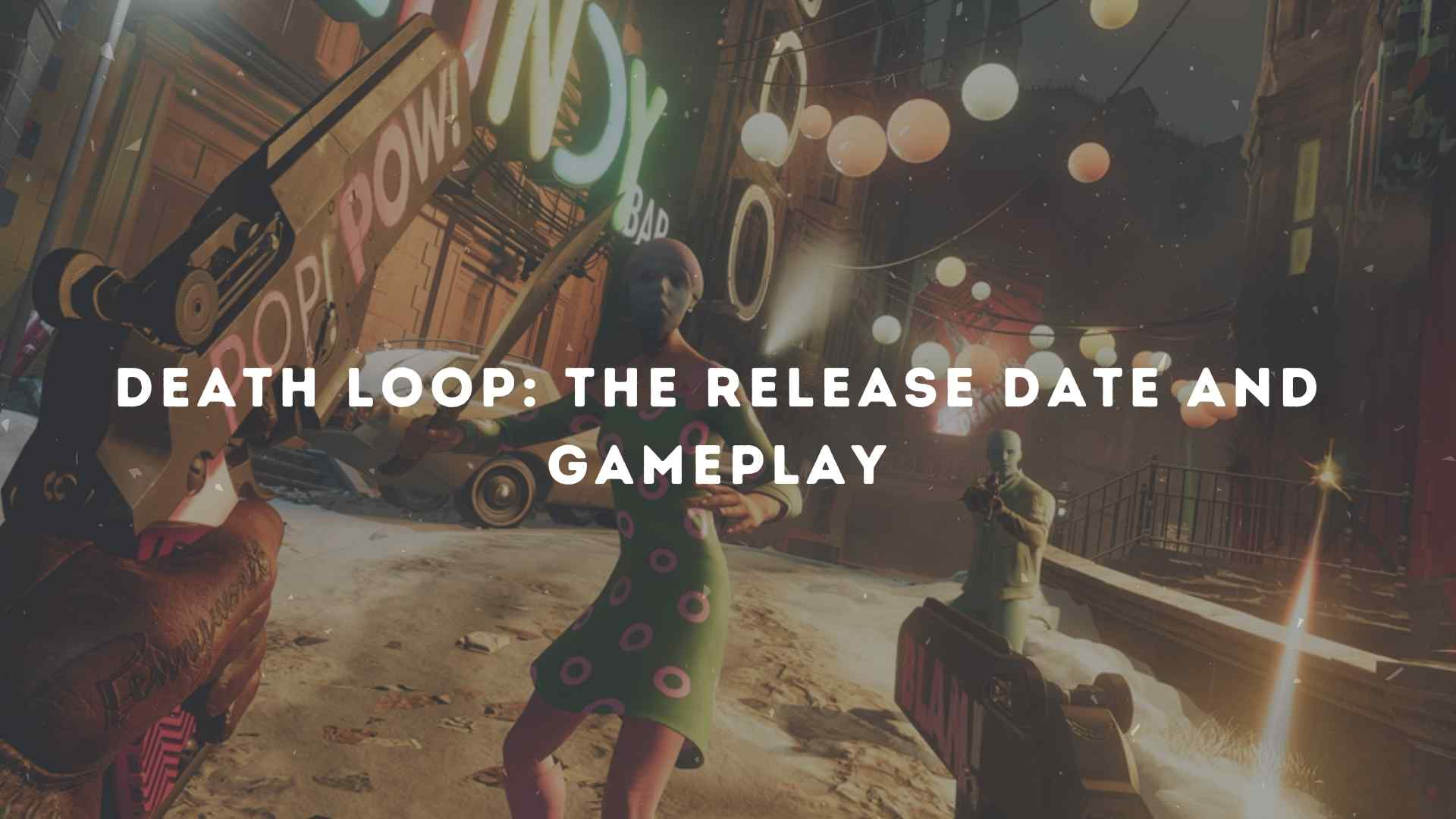 Death loop The Release Date and GamePlay