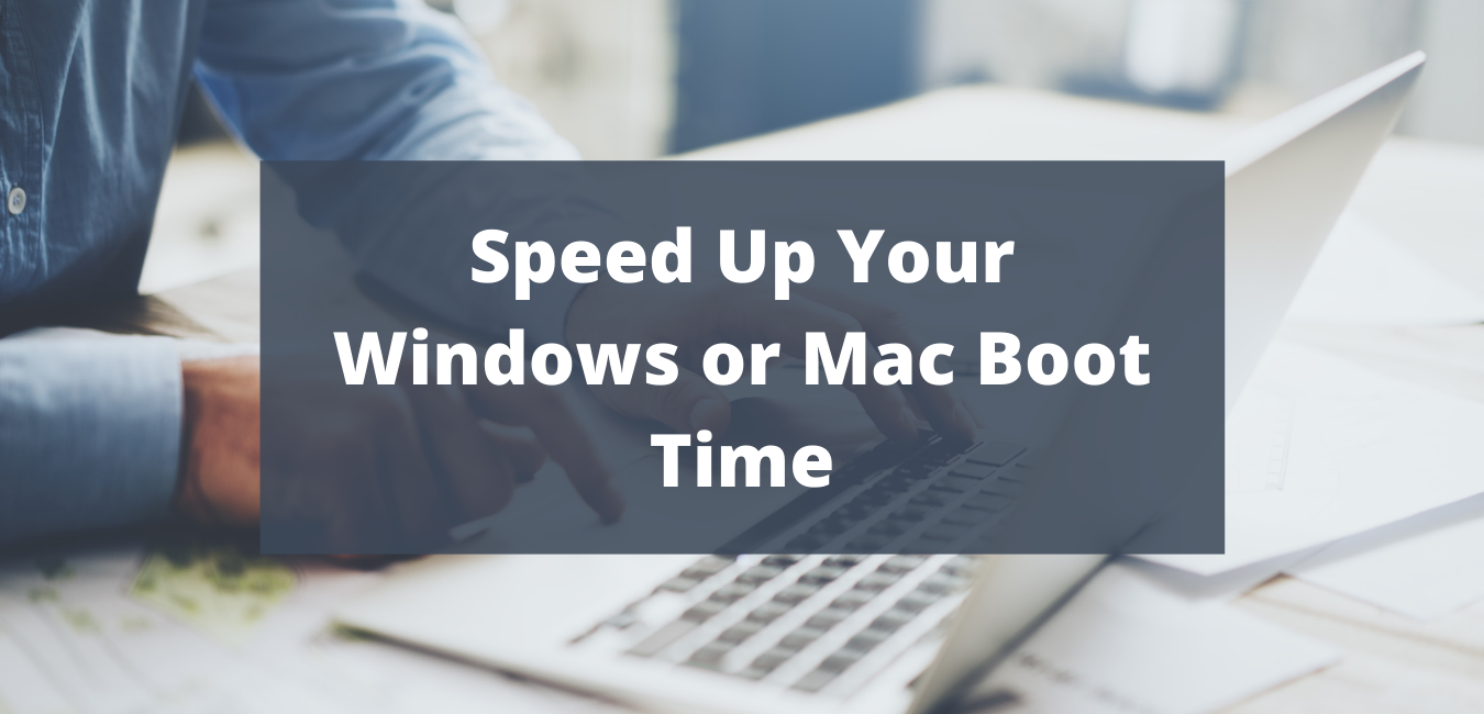 Speed Up Your Windows or Mac Boot Time