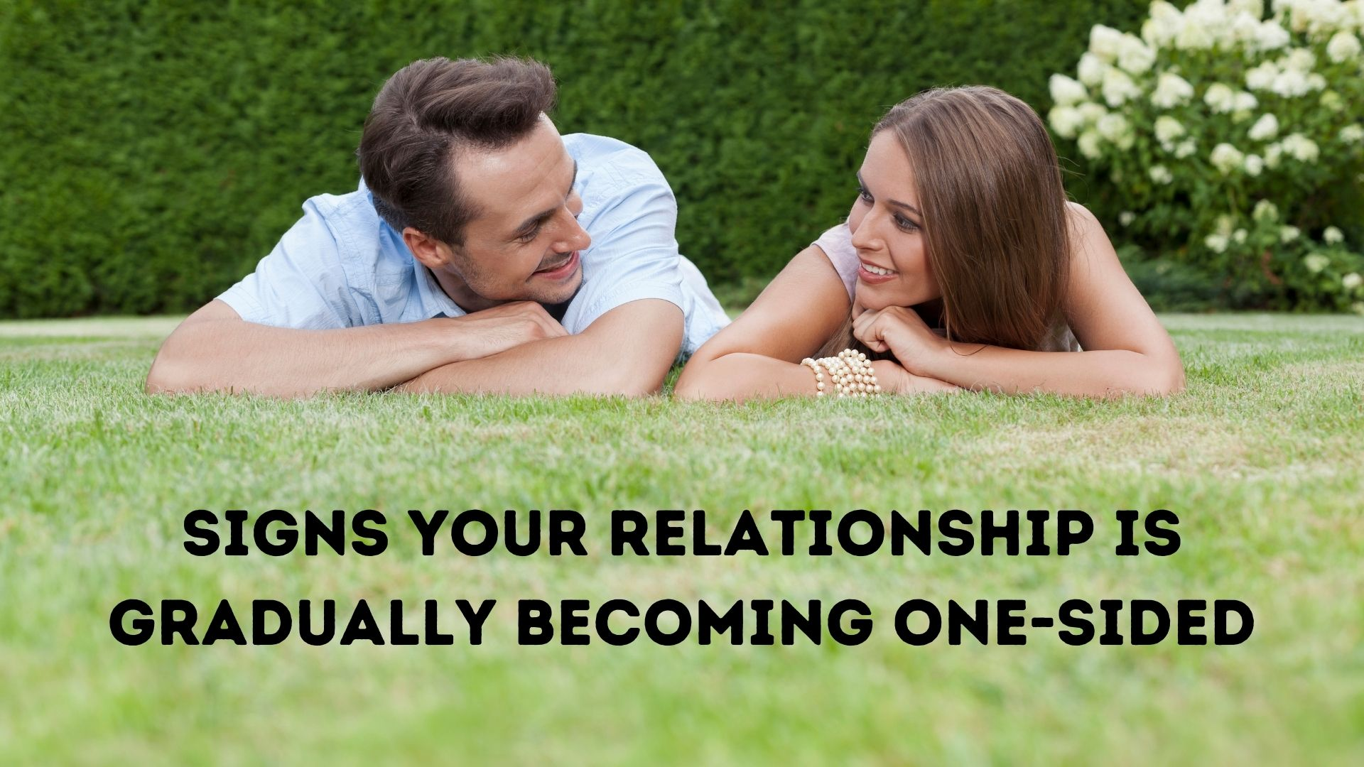 Signs Your Relationship Is Gradually Becoming One-Sided