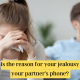 Is the reason for your jealousy your partner's phone?