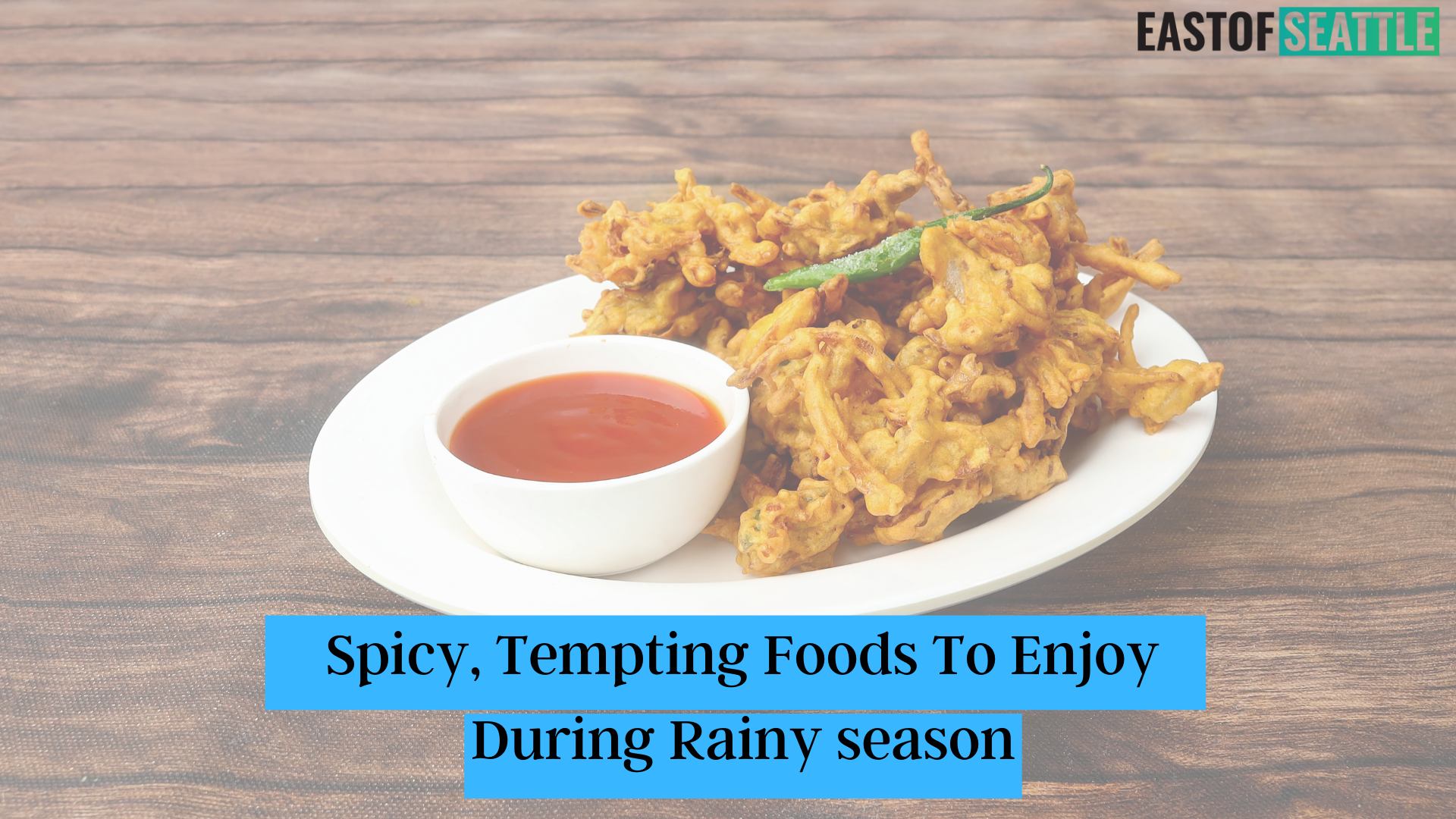 Spicy, Tempting Foods To Enjoy During Rainy season