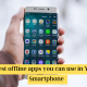 Best offline apps you can use in Your Smartphone