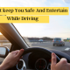Apps That keep You Safe And Entertain While Driving