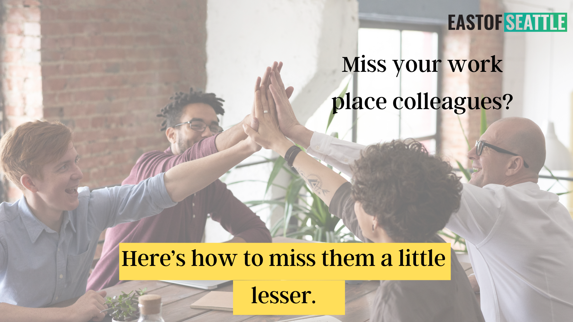 Miss your work place colleagues? Here's how to miss them a little lesser.