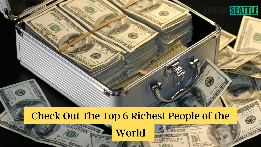 Check Out The Top 6 Richest People of the World