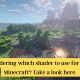 Wondering which shader to use for your Minecraft Take a look here.